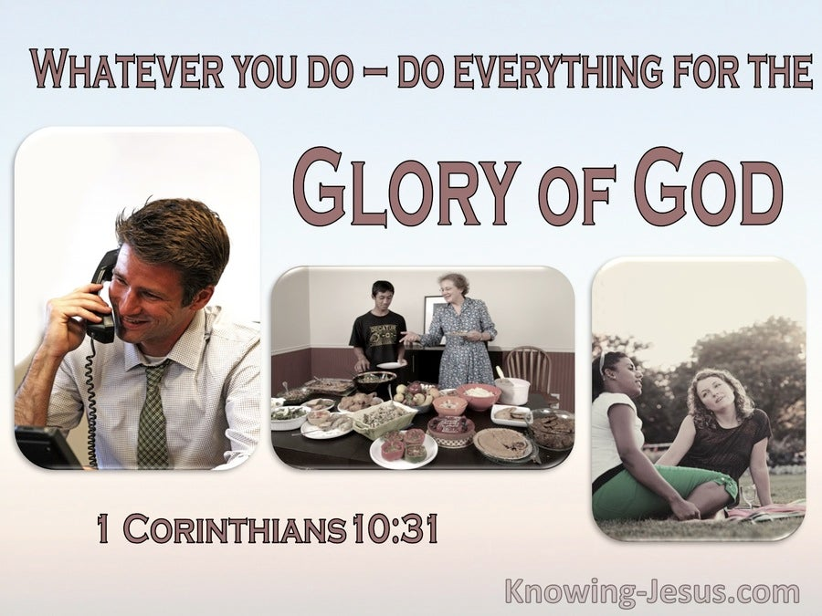 1 Corinthians 10:31 Whatever You Do Do Everything For The Glory Of God (brown)