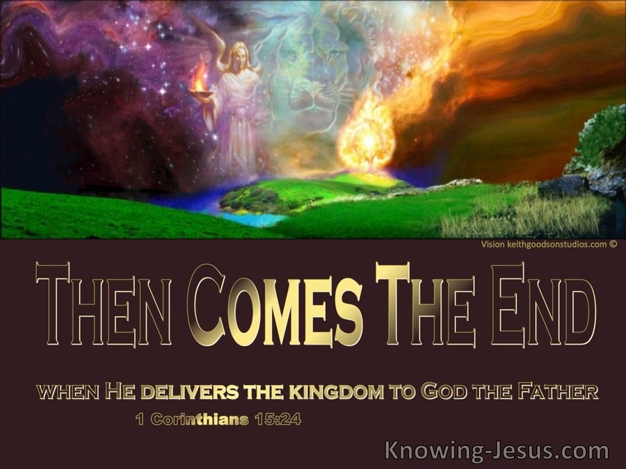 1 Corinthians 15:24 The End Comes When He Delivers The Kingdom To The Father (gold)