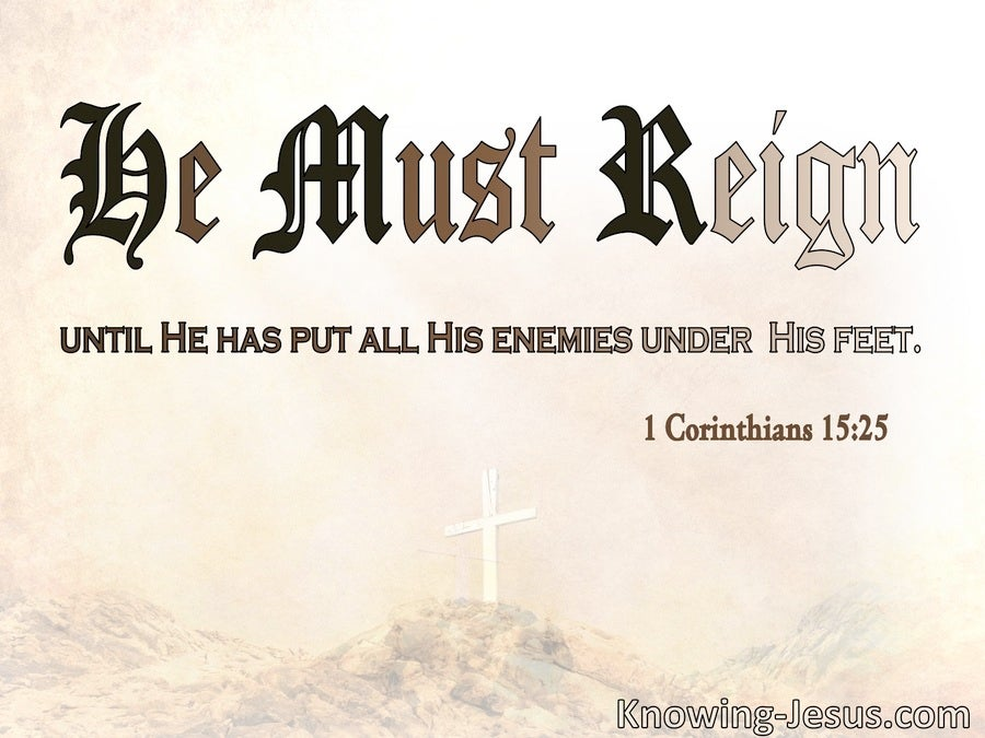 1 Corinthians 15:25 He Must Reign Until All Enemies Are Under His Feet (beige)