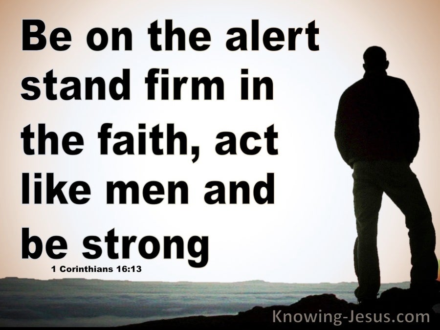 1 Corinthians 16:13 Watch, Stand Fast, Act Like Men, Be Strong (white)