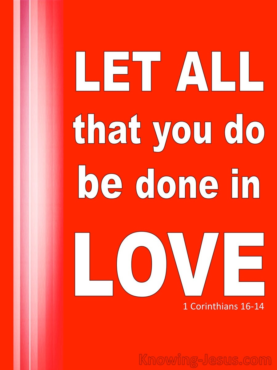 1 Corinthians 16:14 Let All Be Done In Love (white)
