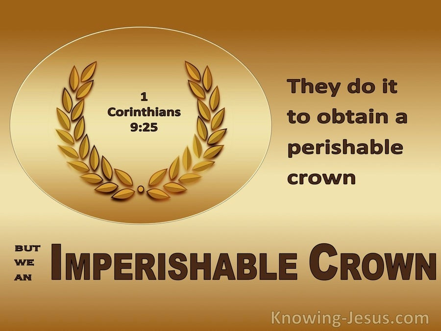 1 Corinthians 9:25 They Do It To Obtain A Perishable Crown But We An Imperishable Crown (gold)