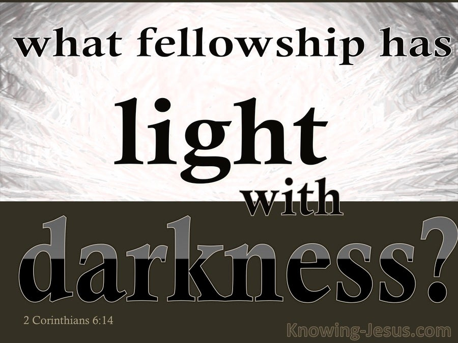 2 Corinthians 6:14 What Fellowship And Light With Datkness (white)