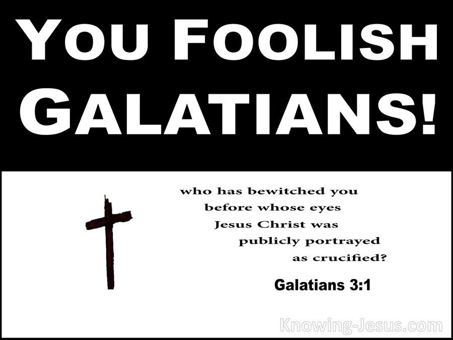 Galatians 3:1 You Foolish Galatians Who Has Bewitched You (white)