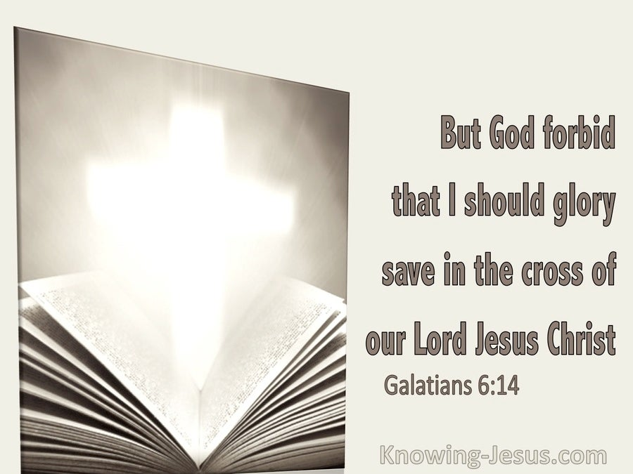 Galatians 6:14 But God Forbid That I Should Glory Save In The Cross Of Christ (utmost)11:25