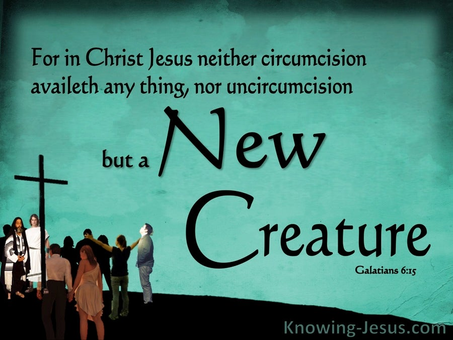Galatians 6:15 Neither Circumcision Nor Uncircumcision But A New Creation (green)