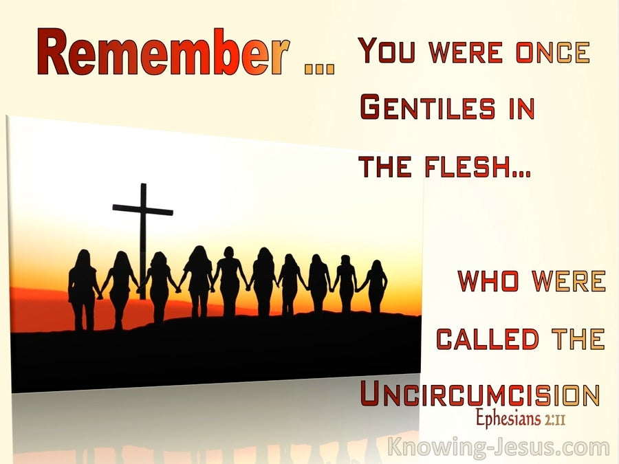 Ephesians 2:11 Remember That You, Once Gentiles In The Flesf, Who Are Called Uncircumcision (red)