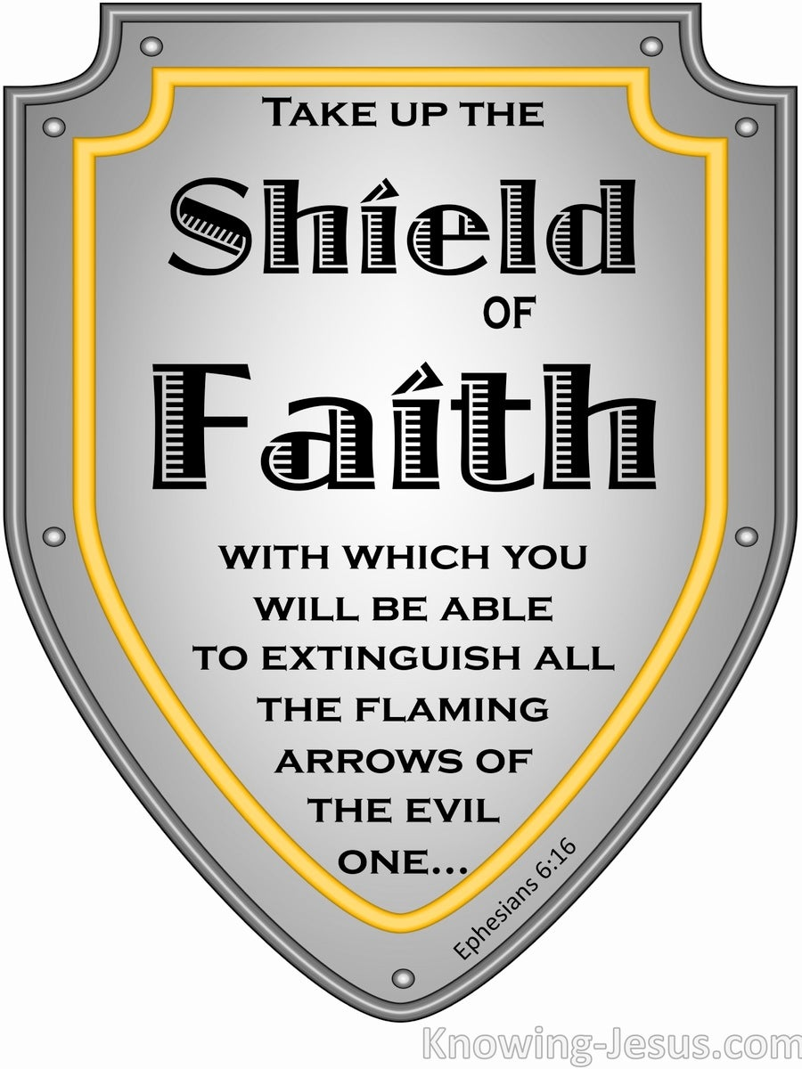 an analysis of taking up the shield of faith Ephesians 6:16 – the shield of faith he tells us to take up the shield of faith, but we learn by going back to the old testament that the shield is actually.