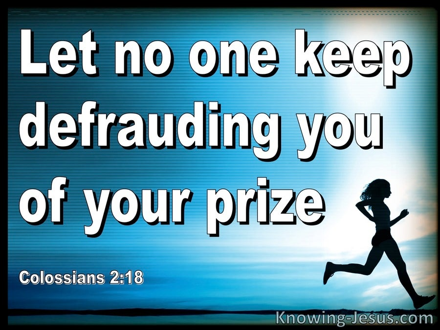 Colossians 2:18 Let No One Defraud You Of Your Prize Through Deception (white)