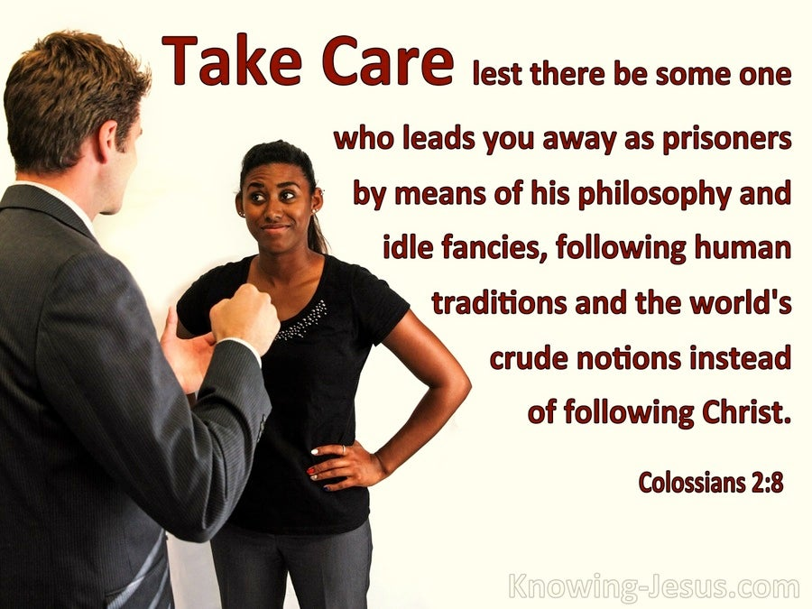 Colossians 2:8 Beware Of Idle Philosophies And Follow Christ (white)