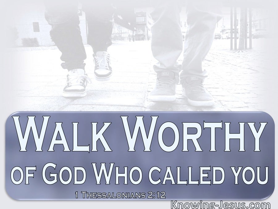 1 Thessalonians 2:12 Walk Worthy Of God Who Called You (white)