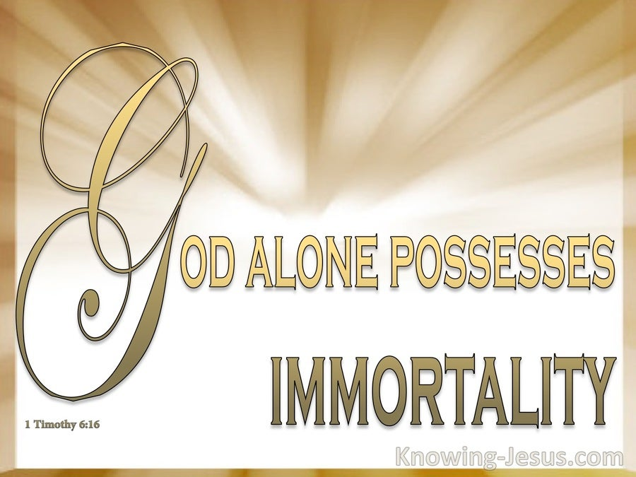 1 Timothy 6:16 God Alone Possesses Immortality (gold)