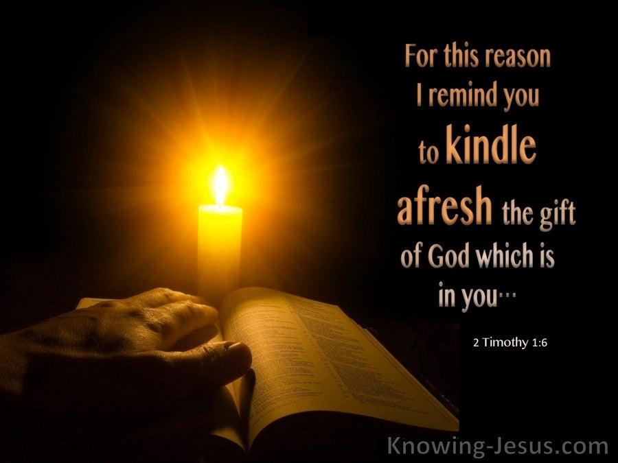 2 Timothy 1:6 Kindle Afresh The Gift That Is In You  (black)