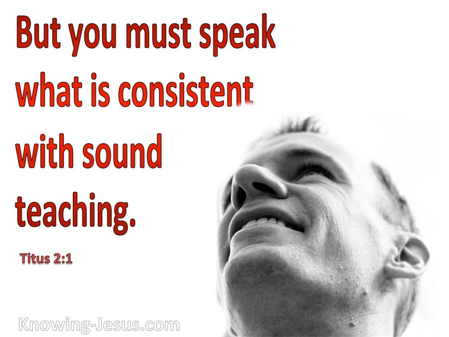 Titus 2:1 Speak What Is Consistent With Sound Teaching (white)