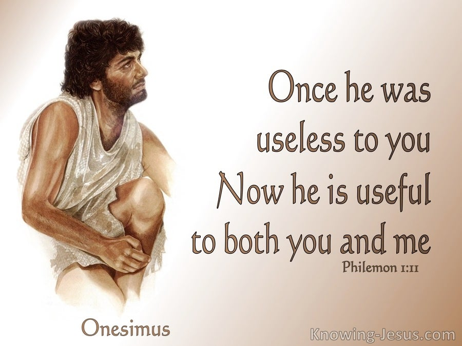 Philemon 1:11 Once Onesimus was Usless. Now He is Useful (brown)
