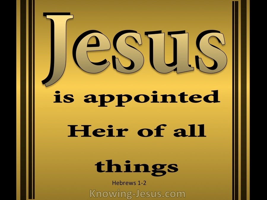 Hebrews 1:2 Jesus Is Appointed Heir Of All Things:gold