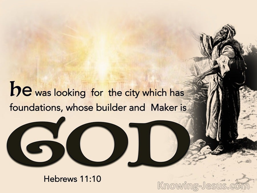 Hebrews 11:10 He Was Looking For The City  Whose Builder Is God (brown)
