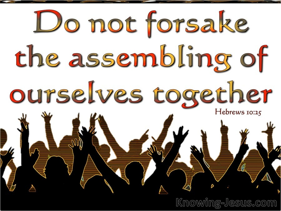 Hebrews 10:25 Not Forsaking The Assembling Together (white)