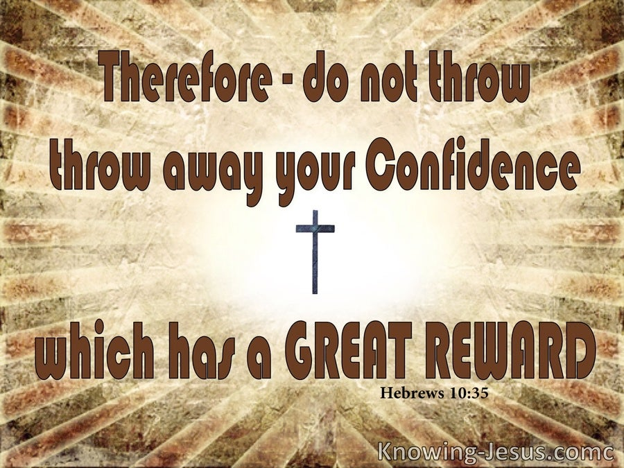Hebrews 10:35 Your Confidence in Christ Has Great Reward (brown)