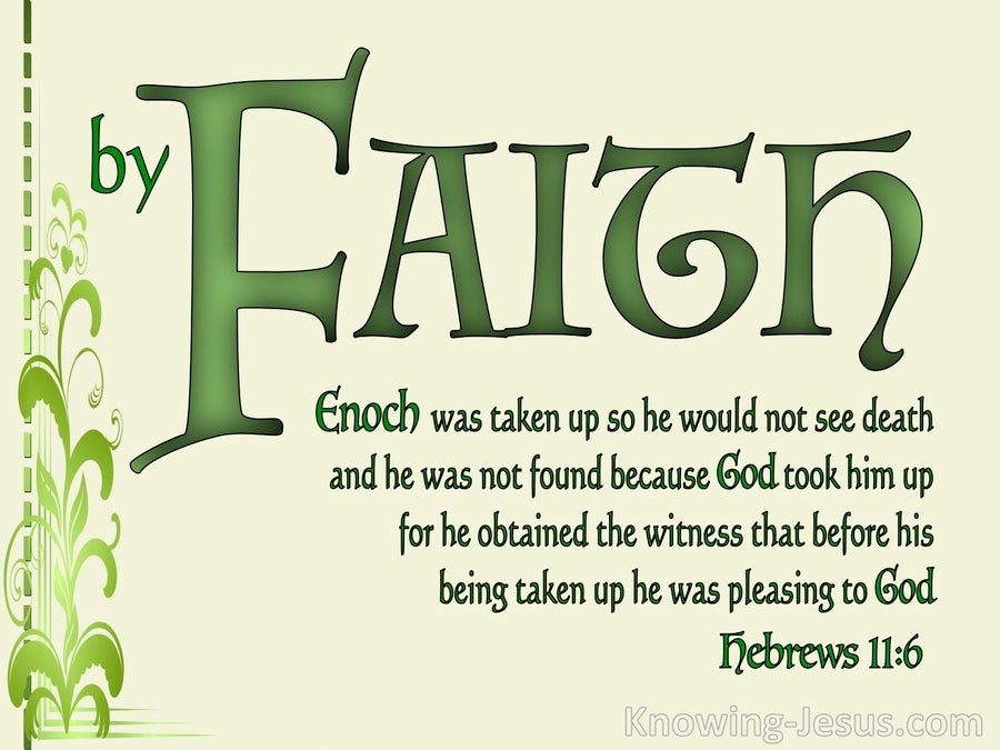 Hebrews 11:5  By Faith Enoch (green)