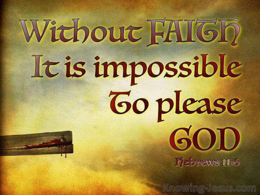 Hebrews 11:6 Without Faith It Is Impossible To Please God (yellow)