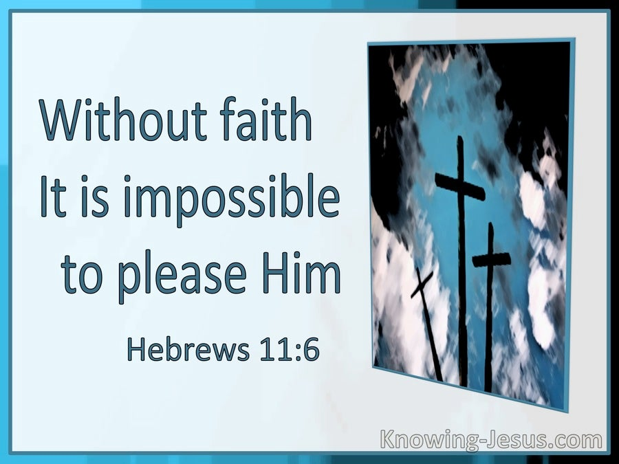 Hebrews 11:6 Without Faith It Is Impossible To Please Him (utmost)10:30