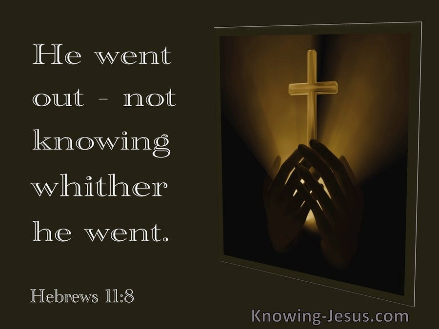 Hebrews 11:8 He Went Out Not Knowing Wither He Went (utmost)01:02