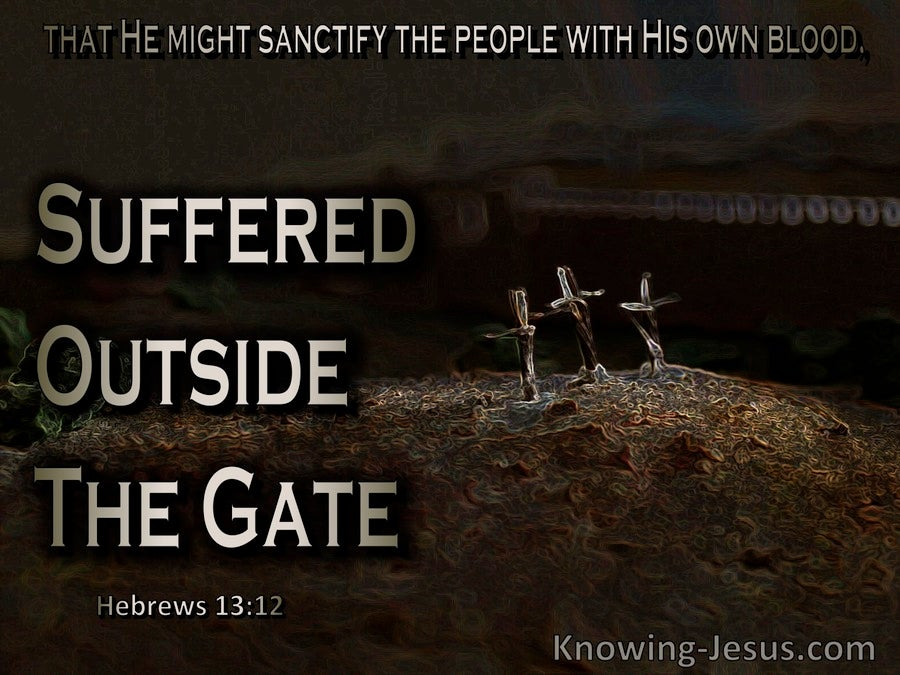 Hebrews 13:12 The He Night Sanctify The People With His Own Blood Suffered Outside The Gate (black)