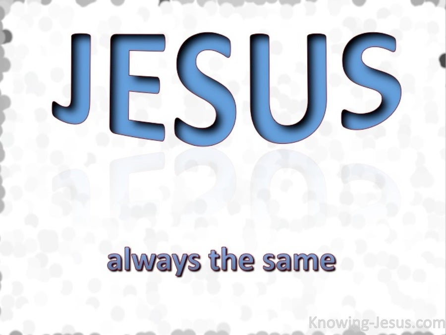 Hebrews 13:8 Jesus The Same (white)
