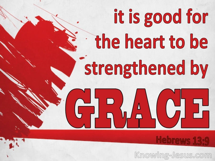 Hebrews 13:9 The Heart Strengtherned By Grace  Grace (red)