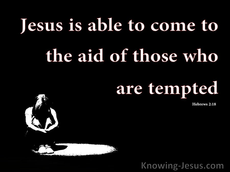 Hebrews 2:18 Jesus Comes To Those Who Are Tempted (black)