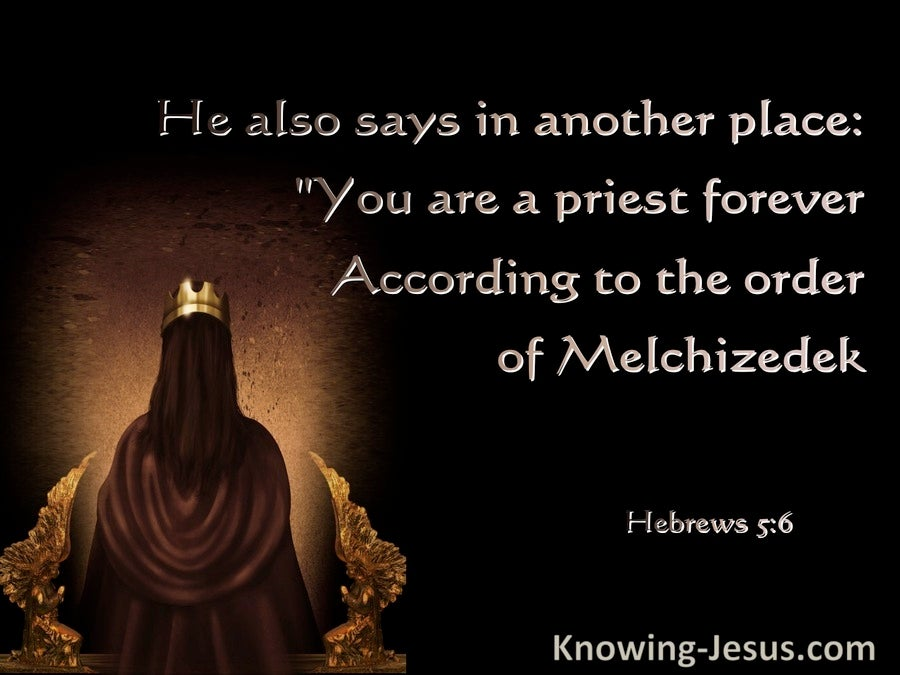 Hebrews 5:6 You Are  Priest Forever After The Order Of Melchizedek (brown)