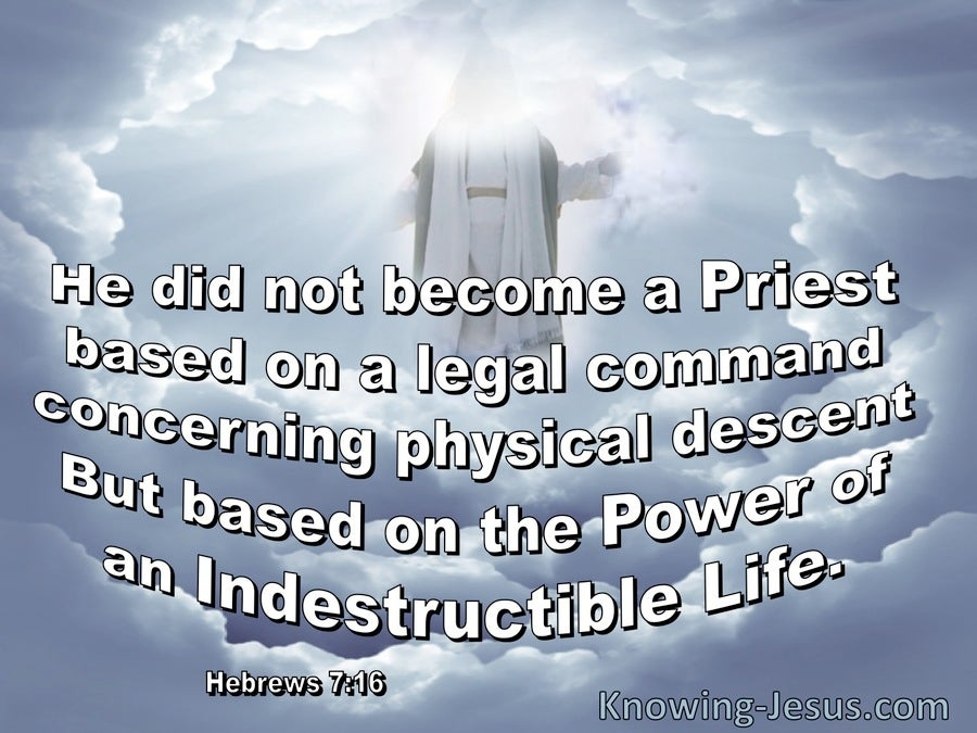 Hebrews 7:16 The Power Of An Indestructible Life (white)
