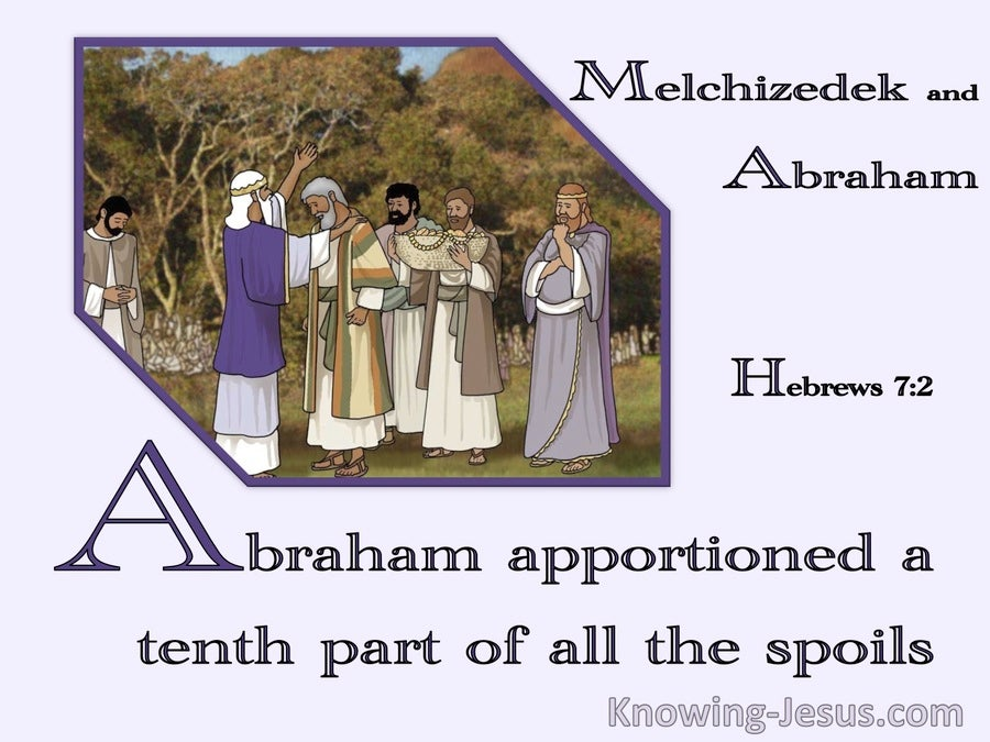 Hebrews 7:2 To Melchizedek Also Abraham Apportioned A Tenth Part Of All The Spoils (purple)