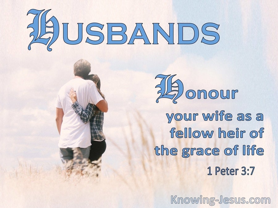 1 Peter 3:7 Husbands Honour Your Wife As A Fellow Heir Of the Grace Of Life (blue)