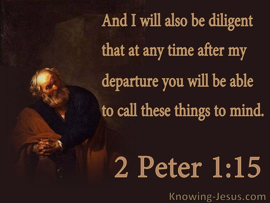 2 Peter 1:15 Be Diligent To Call These Things To Mind (brown)