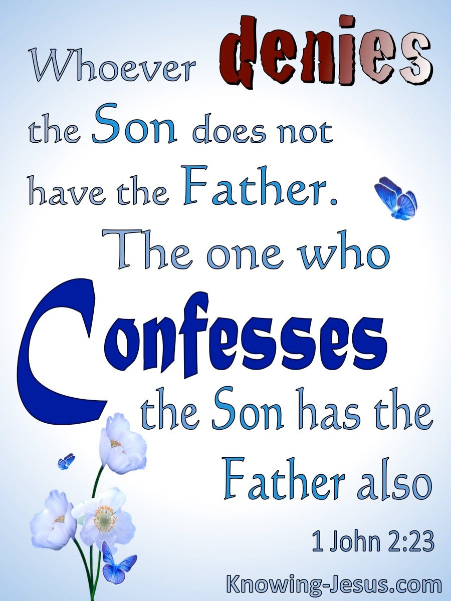 1 John 2:23 Whoever Denies:Confesses The Son Denies:Confesses The Father (white)