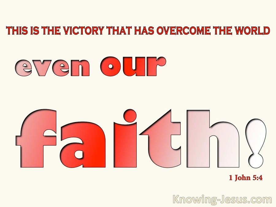 1 John 5:4 Our Faith Overcomes The World (red)