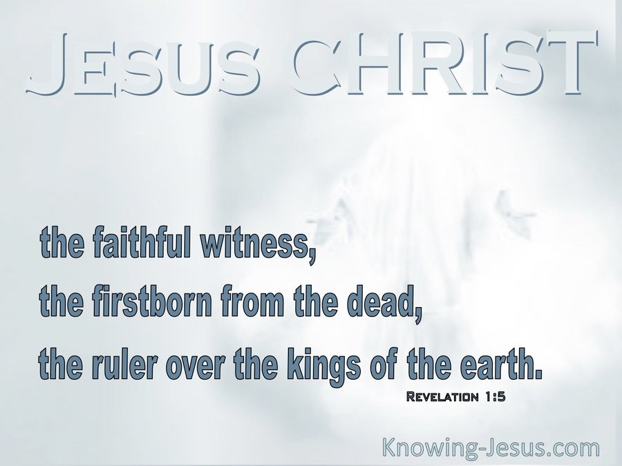 Revelation 1:5 The Faithful Witness The Firstborn From The Dead The Ruler Over The Kings Of The Earth (gray)