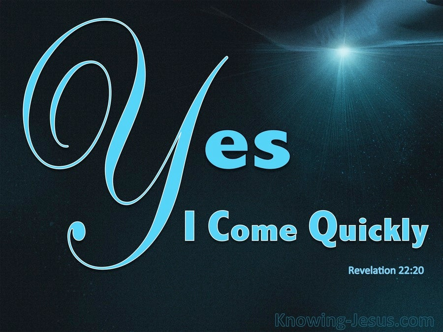 Revelation 22:20 Yes I Come Quickly (blue)
