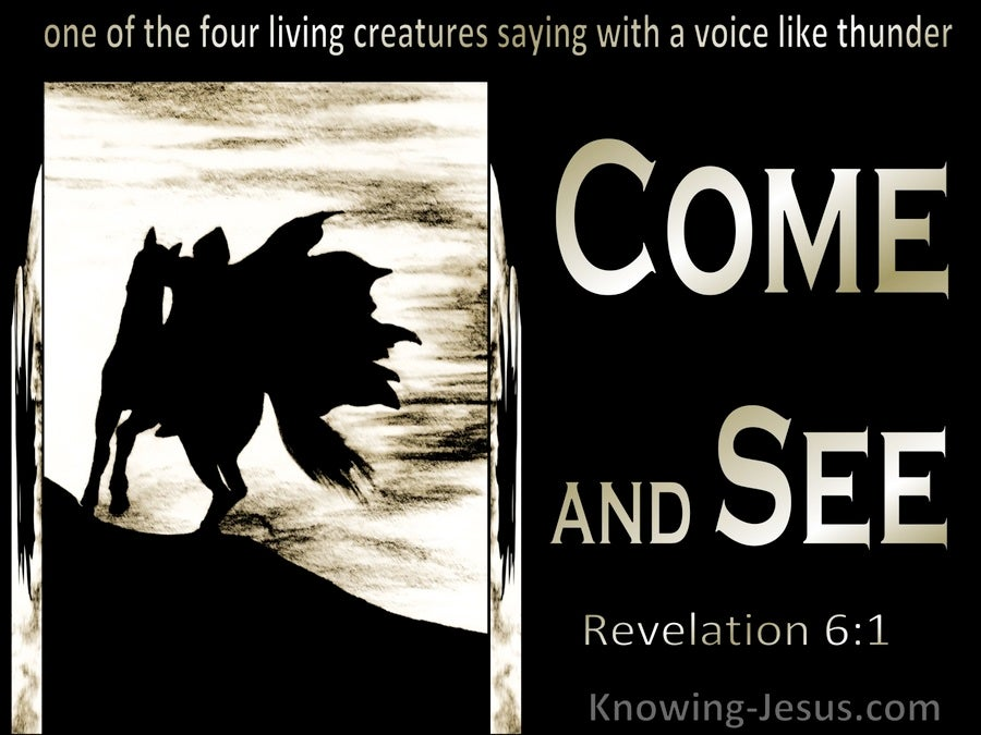 Revelation 6:1 One Of The Four Living Creatures Said Come And See (black)