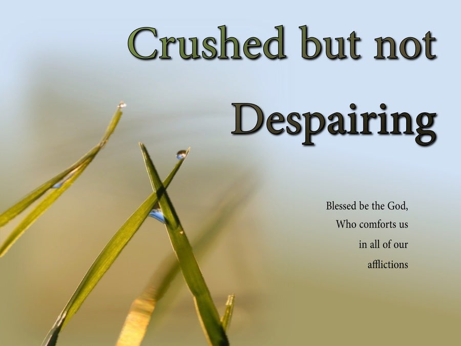 2 Corinthians 1:4 Crushed But Not Despairing (devotional)02:03 (blue)