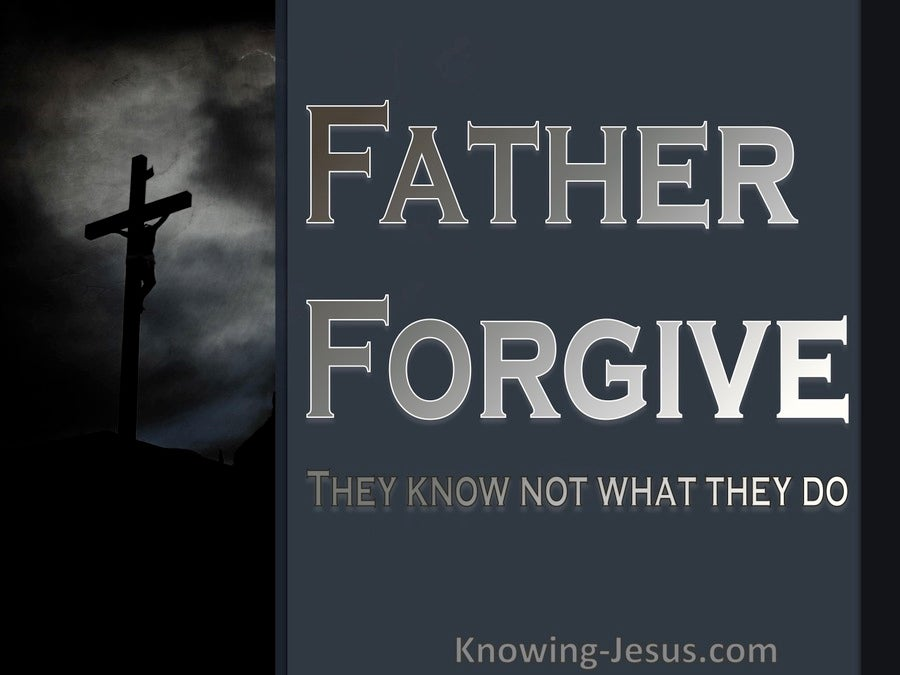 Luke 23:33 Father Forgive They Know Not What They Do (gray)