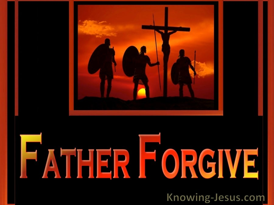 Luke 23:34 Father Forgive (devotional)09:08 (orange)