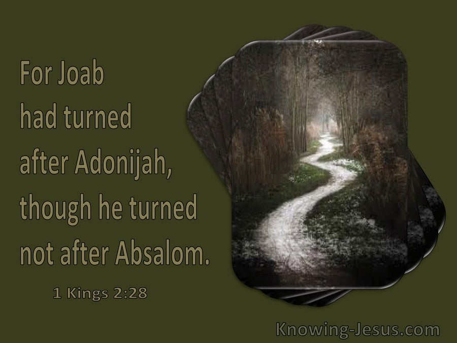 1 Kings 2:28 Joab Turned After Adonijah Though He Turned Not After Absalom (utmost)04:19