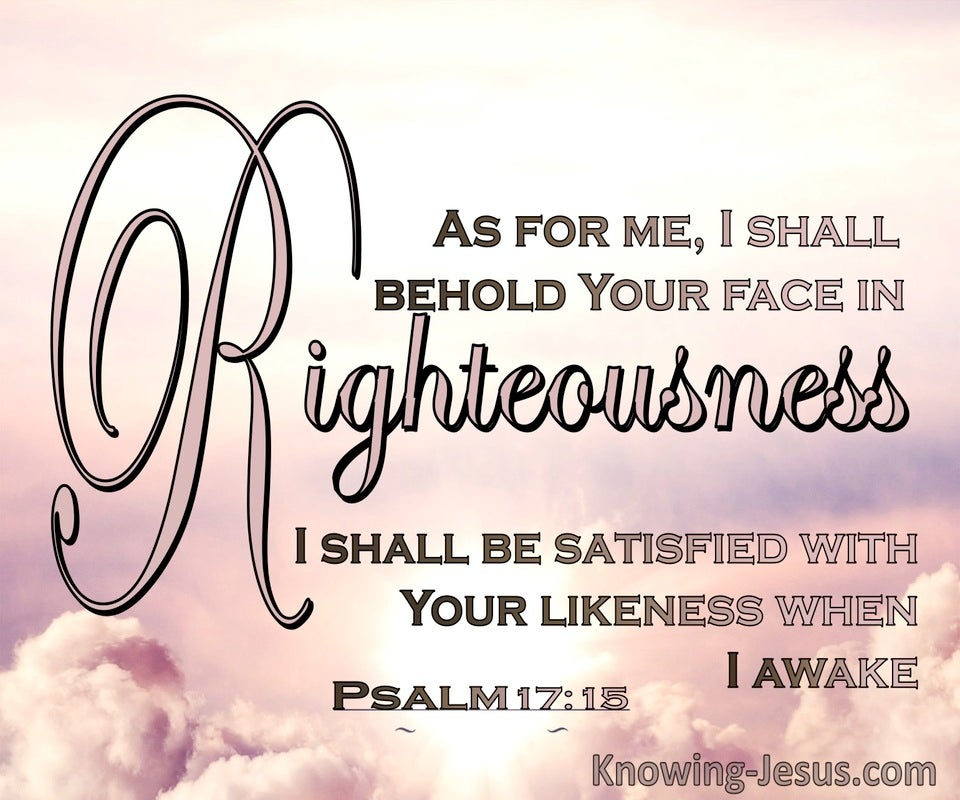 Psalm 17:15 Behold Your Face In Righteousness And I Shall Be Satisfied When I Awake (pink)