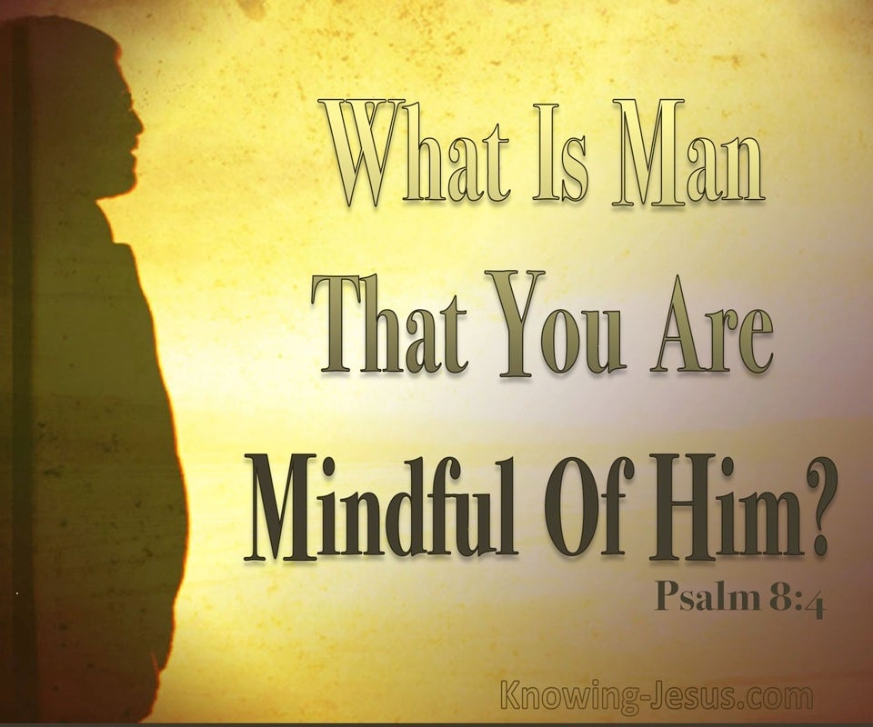 Psalm 8:4 What Is Man That You Care For Him (yellow)