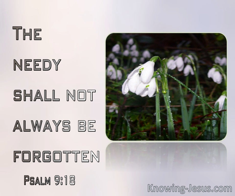 Psalm 9:18 The Needy Shall Not Always Be Forgotten (white)
