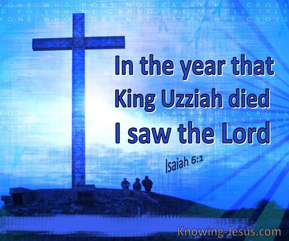 Isaiah 6:1 In The Year That King Uzziah Died I Saw The Lord (utmost)07:13