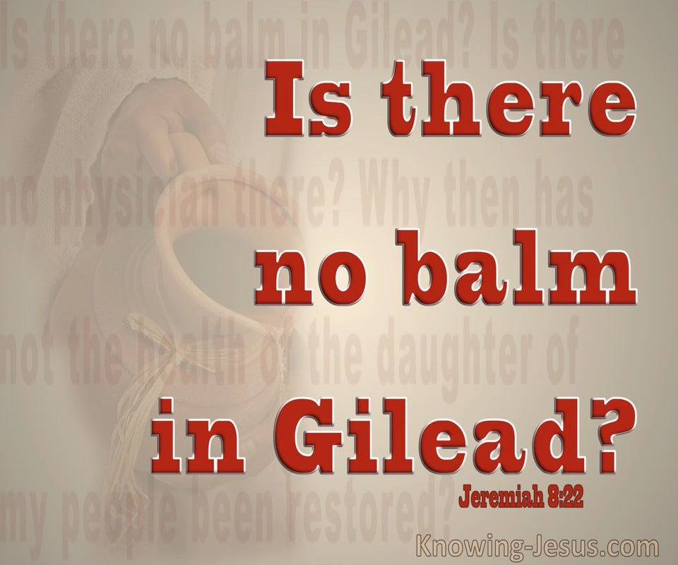 Jeremiah  8-22 Is There No Balm In Gilead (red)